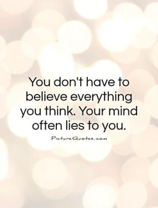 you-dont-have-to-believe-everything-you-think-your-mind-often-lies-to-you-quote-1