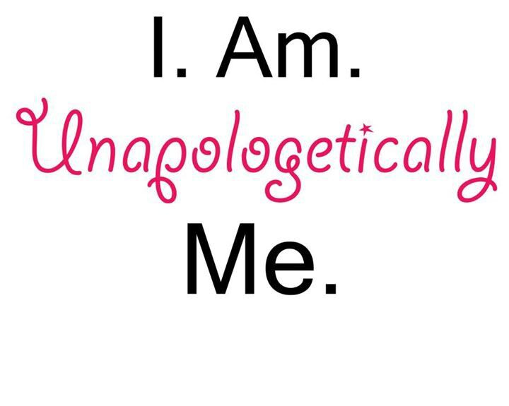 Be You. UNAPOLOGETICALLY.